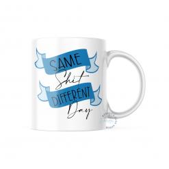 Same Shit Differing Day Mug 11oz or 325ml Ceramic Dishwasher Safe Mug